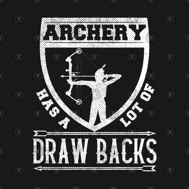 Archery Has A Lot Of Draw Backs Funny Gift