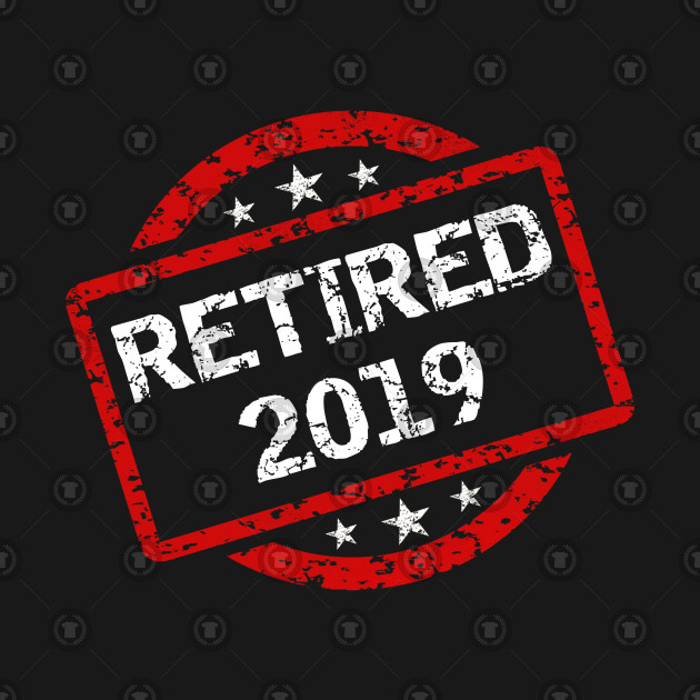 Retired 2019 T-Shirt - Retirement Gift