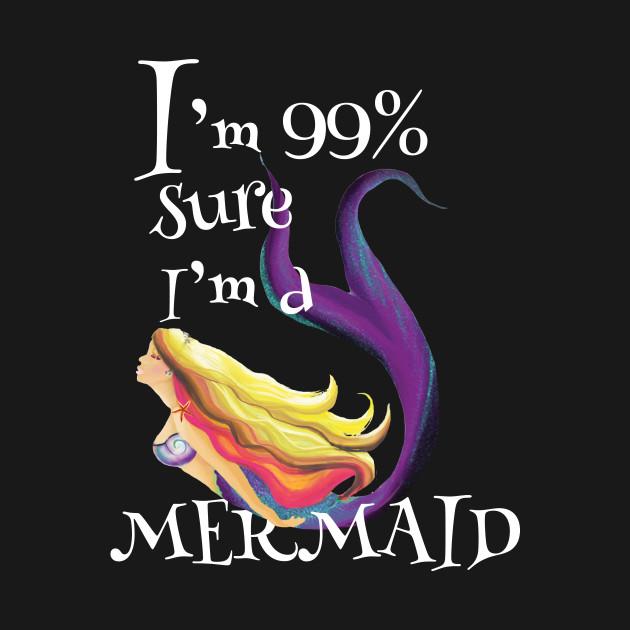 99% Sure I'm A Mermaid