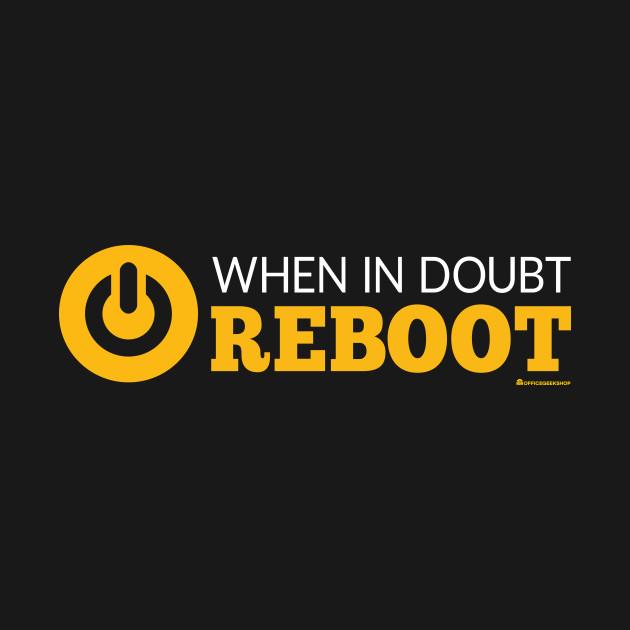 WHEN IN DOUBT REBOOT