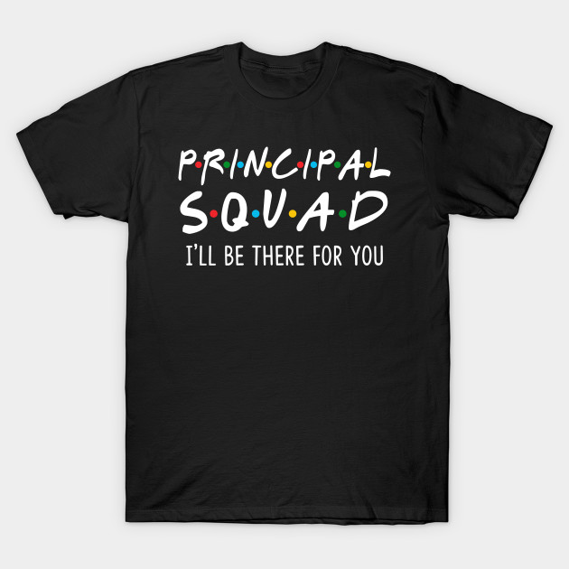 Principal Squad Ill Be There For You