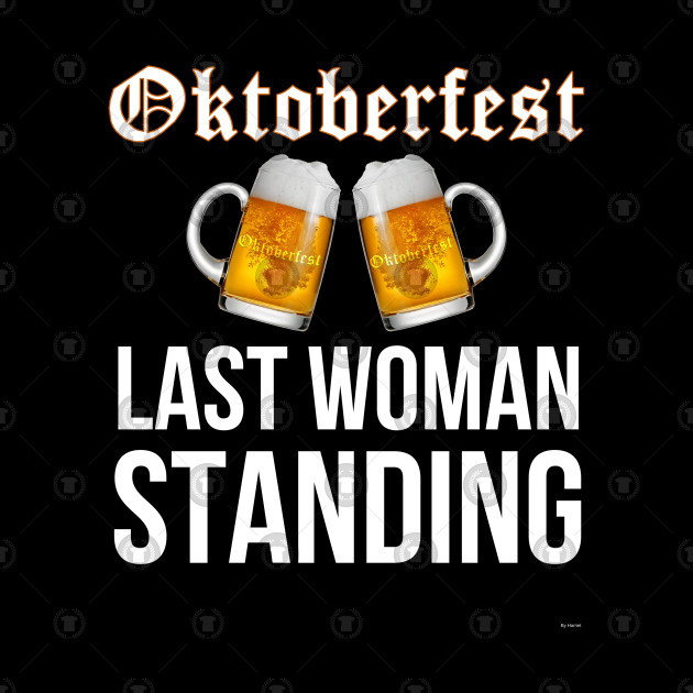 Oktoberfest Last Woman Standing - Oktoberfest Octoberfest