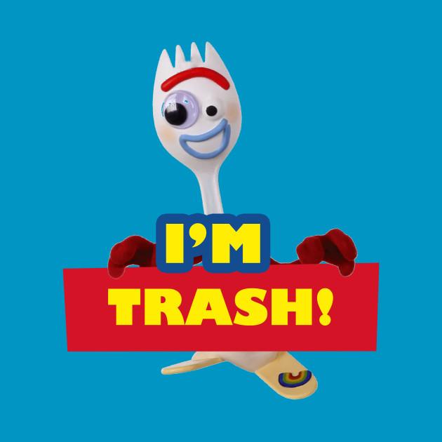 I'm Trash - Forkie / Forky - Toy Story 4