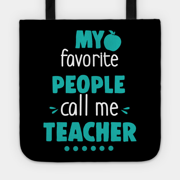 my favorite people call me teacher gifts for teachers funny