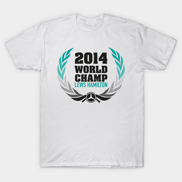 ea6c45f44 LEWIS HAMILTON is 2014 F1 World Champion - World Champ - T-Shirt ...