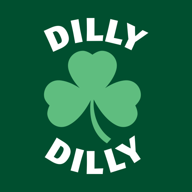 Dilly Dilly St. Patrick's Day