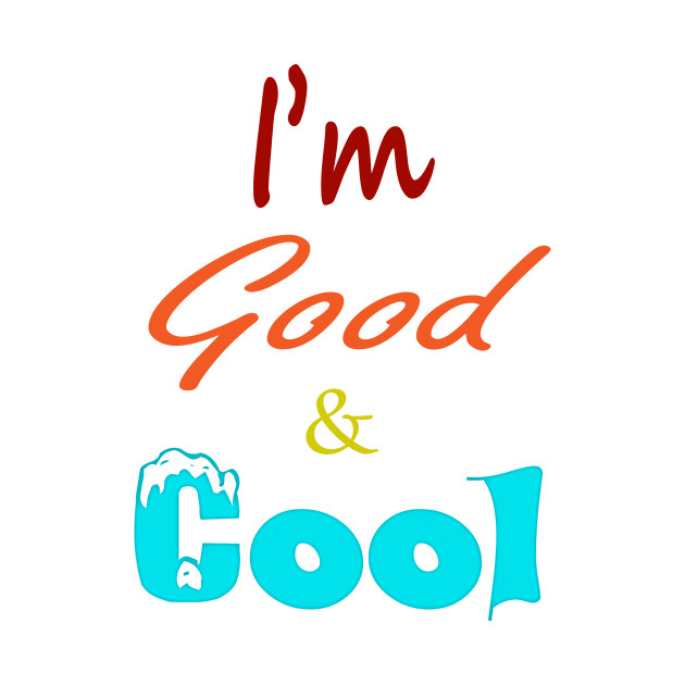 Good and Cool