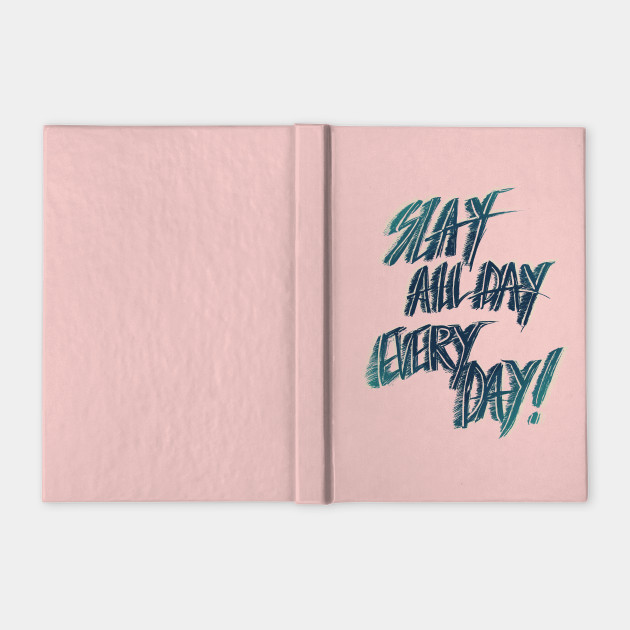 Slay All Day Everyday