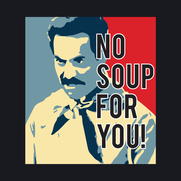 No Soup For You! white