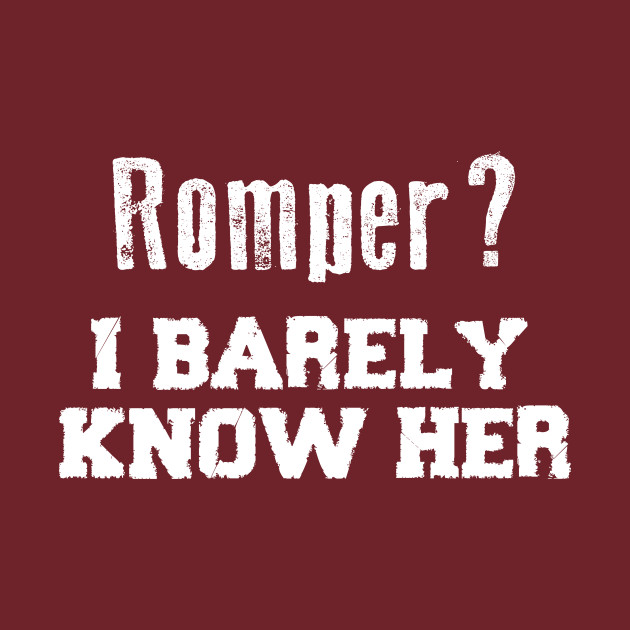 Romper? I Barely Know Her Funny Saying
