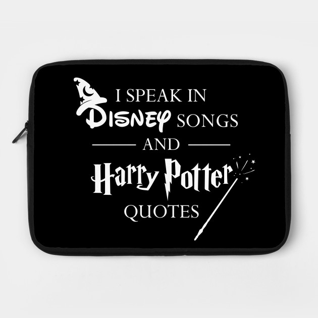 I Speak In Disney Songs And Harry Potter Quotes Disney Songs