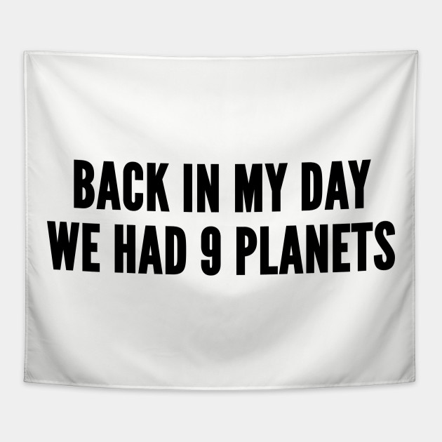 Space Humor Back In My Day We Had 9 Planets Pluto Is A Planet