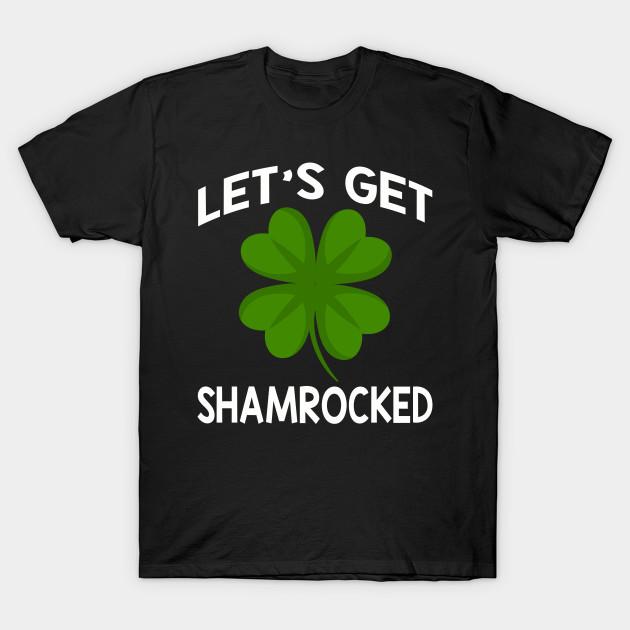 d3737de50 St Patricks Day Shirt Irish Lets Get Shamrocked Drinking - Lets Get ...