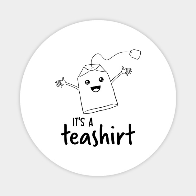 It's a teashirt Shirt Funny Tea Lover Shirt Girls