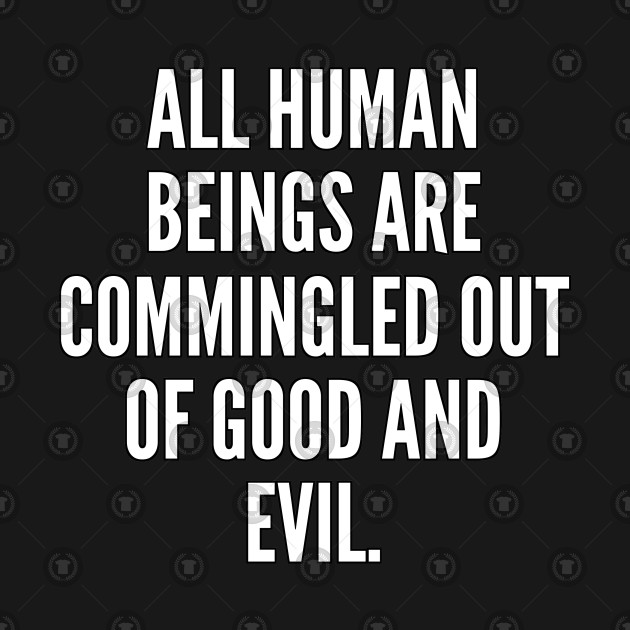 All human beings are commingled out of good and evil