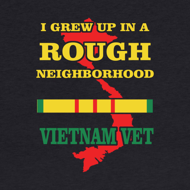 Vietnam Veteran T-shirt - I grew up in a rough neighborhood Vietnam Vet