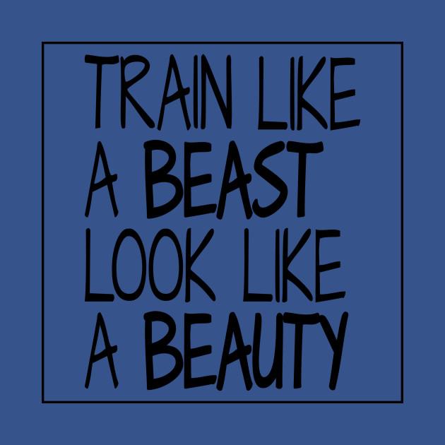 f3f3c01ef642fa Train Like a Beast - Workout Motivation - T-Shirt | TeePublic