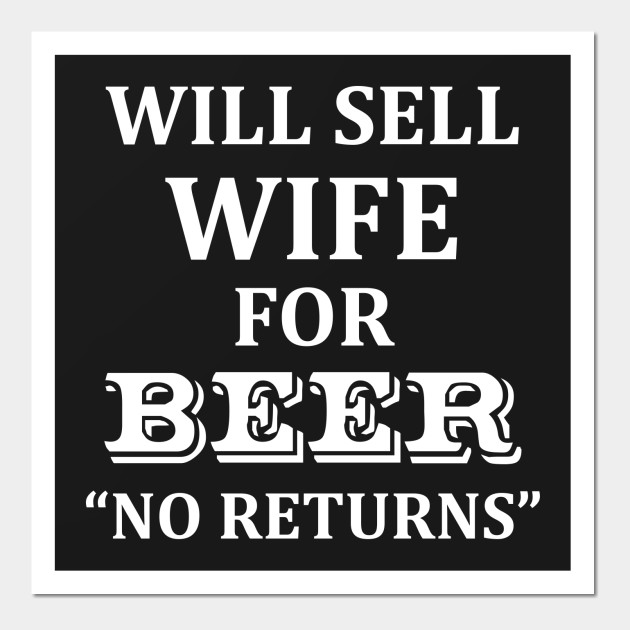 Will Sell Wife for Beer No Returns Drinking
