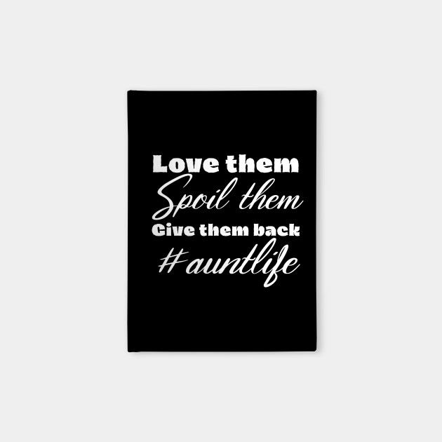 Download Love Them Spoil Them Give Them Back Auntlife - Auntie ...