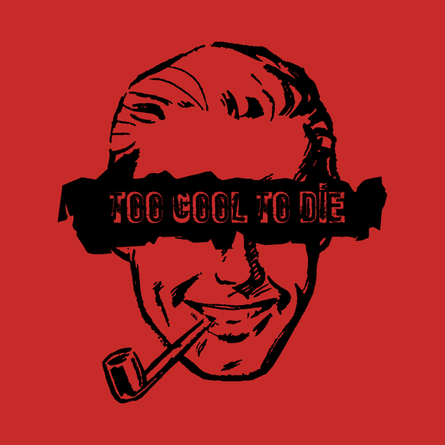 Too Cool to Die - Pipe Smoker