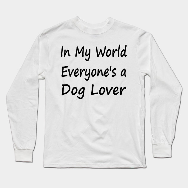 In My World Everyone's a Dog Lover
