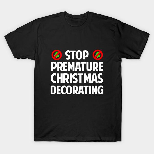 Stop Premature Christmas Decorating T-Shirt - Stop Premature ...