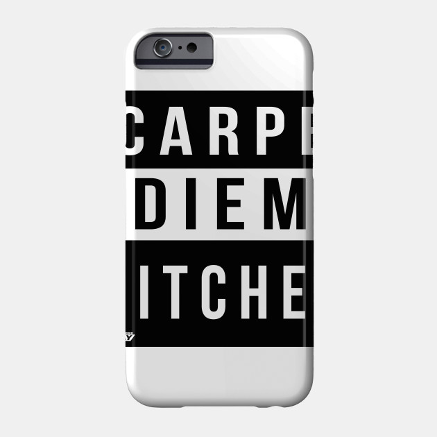 Carpe Diem Bitches Motivation Phone Case Teepublic