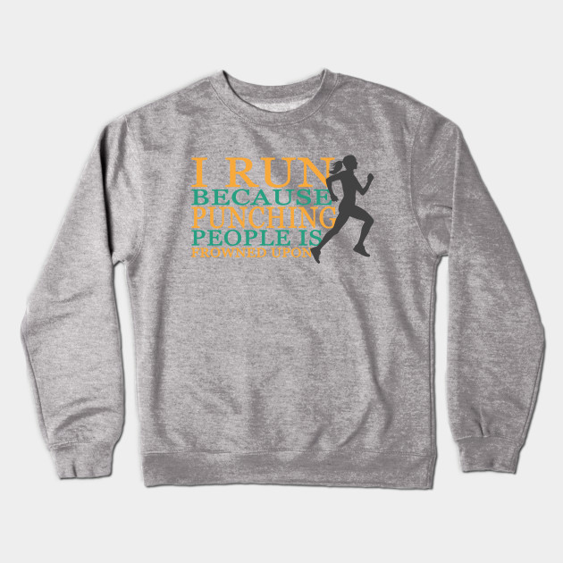 bb26e19f1 I Run - punching people funny design for Woman - Running - Crewneck ...