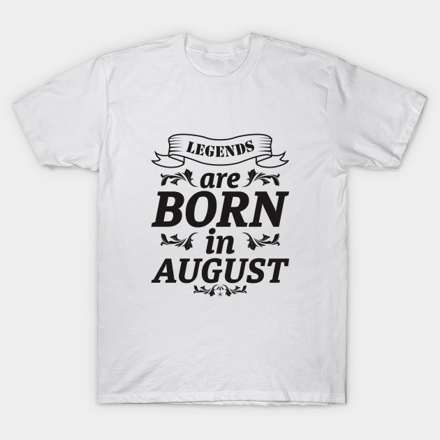 5ef6af85 LEGENDS ARE BORN IN AUGUST - Legends Are Born In August - T-Shirt ...