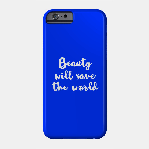 Beauty Will Save The World White Quote Phone Case Teepublic