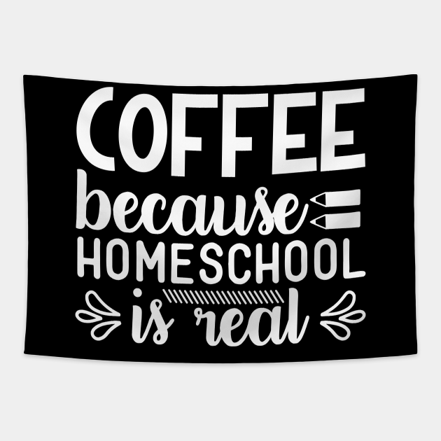 COFFEE BECAUSE HOMESCHOOL IS REAL