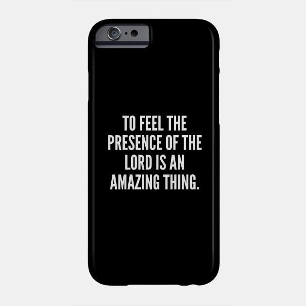 To feel the presence of the Lord is an amazing thing