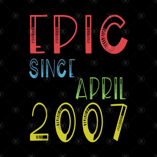 Epic Since April 2007 Shirt - Birthday 12th Gift