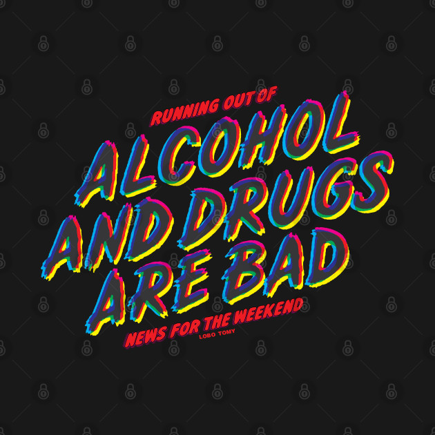 ALCOHOL AND DRUGS ARE BAD by Lobo Tomy