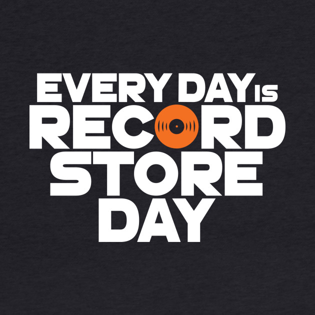 Every Day is Record Store Day