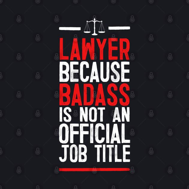Lawyer Because Badass Is Not An Official Job Title