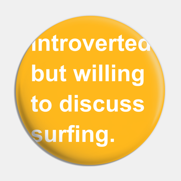 Introverted But Willing To Discuss Surfing