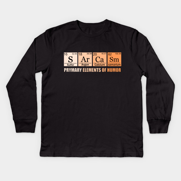 18d31e8a Funny, Humorous, hilarious, sarcastic, cute, pop culture, sarcasm, Primary  elements of sarcasm Kids Long Sleeve T-Shirt