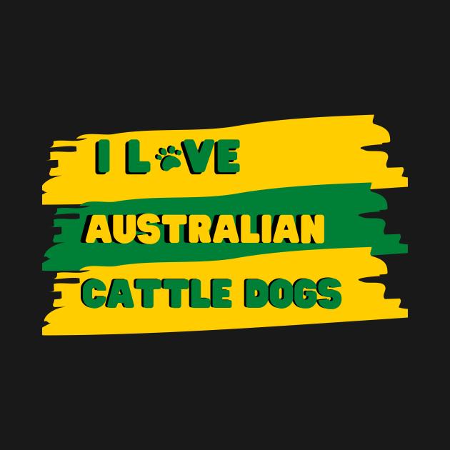 I Love Australian Cattle Dogs Design