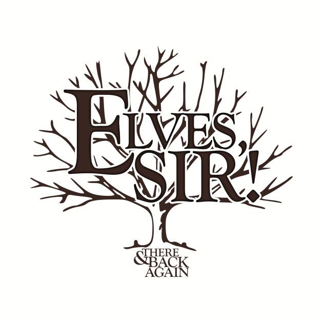 Elves, Sir!