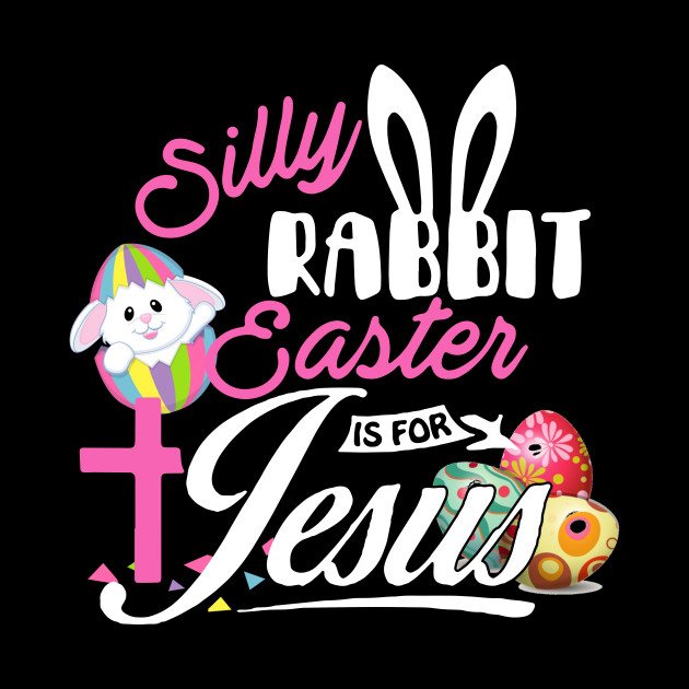 Silly Rabbit T-Shirt Easter is For Jesus Religious Shirt