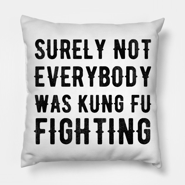 Surely Not Everybody Was Kung Fu Fighting - Karate Kick Karate Training  Karate Lover Kung Fu Martial Arts