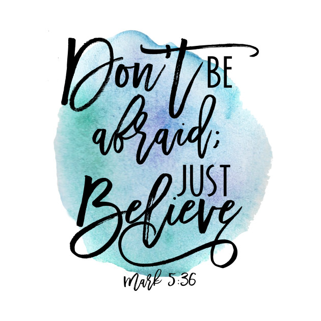 Don't Be Afraid; Just Believe Mark 5:36 Bible Verse Blue