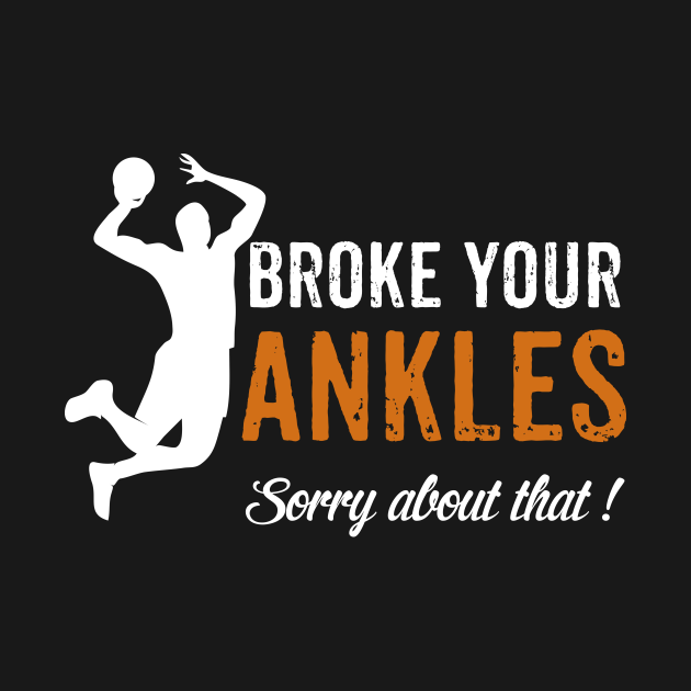Broke Your Ankles Shirt For Basketball Player