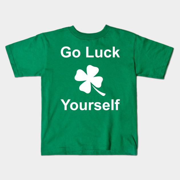 71357f702 Go Luck Yourself St Patricks Day 2018 Irish Shirt TShirt Tee T-Shirt Funny  ...