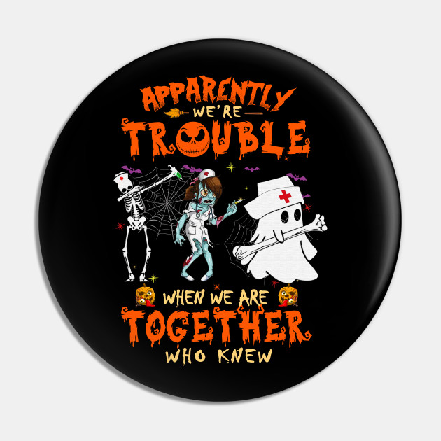 Apparently We're Trouble When We Are Together Who Knew Zombie