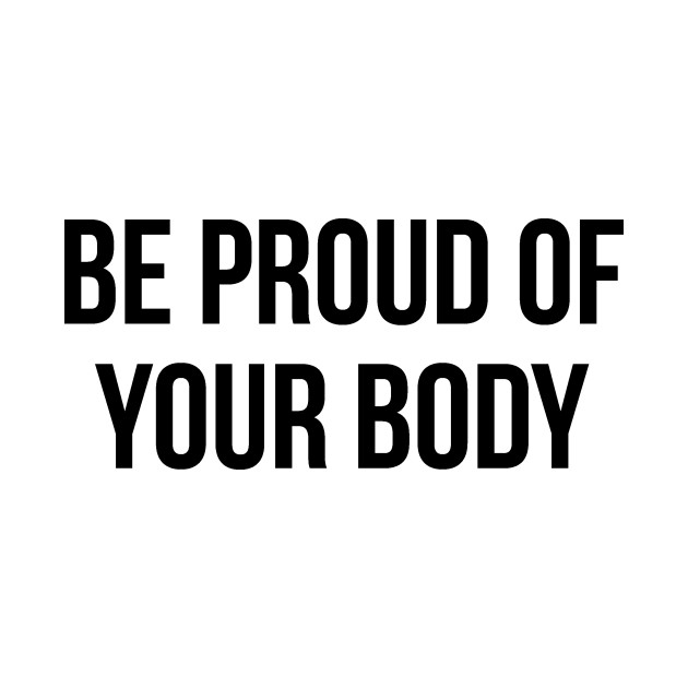 Be Proud Of Your Body