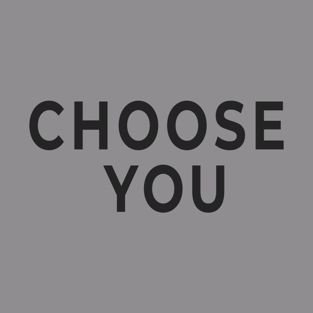 Choose You - Your Choice