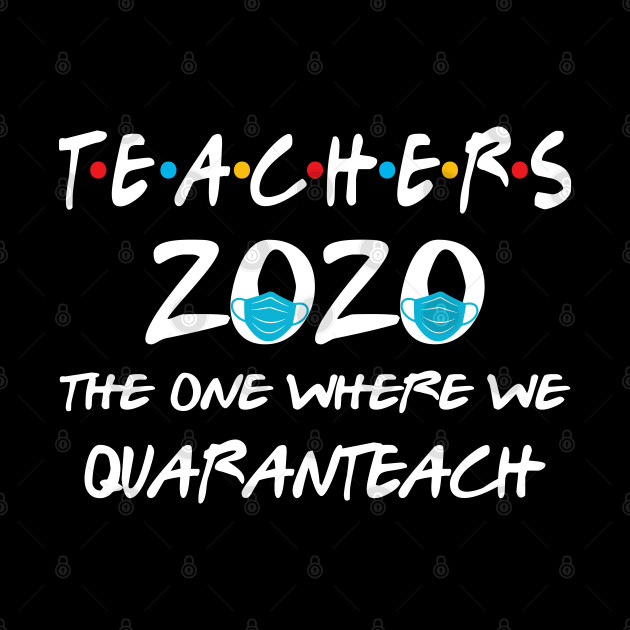 Teacher The One Where We Quaranteach Shirt Teacher Quarantine Funny Gift