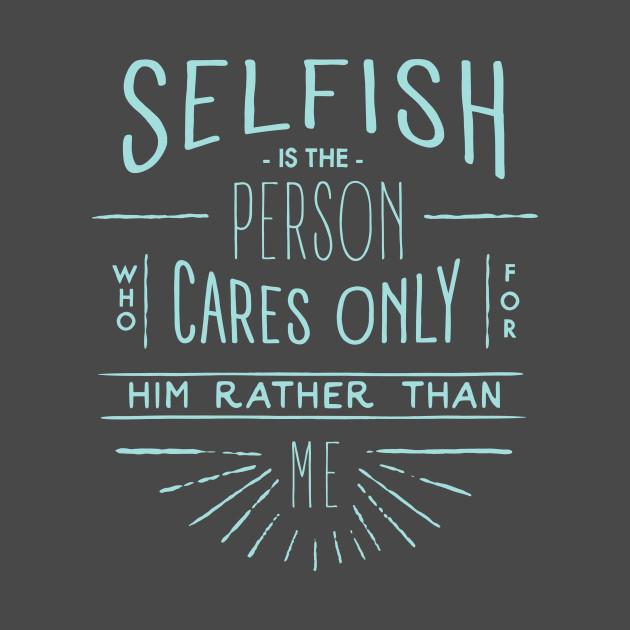 Selfish T-Shirt